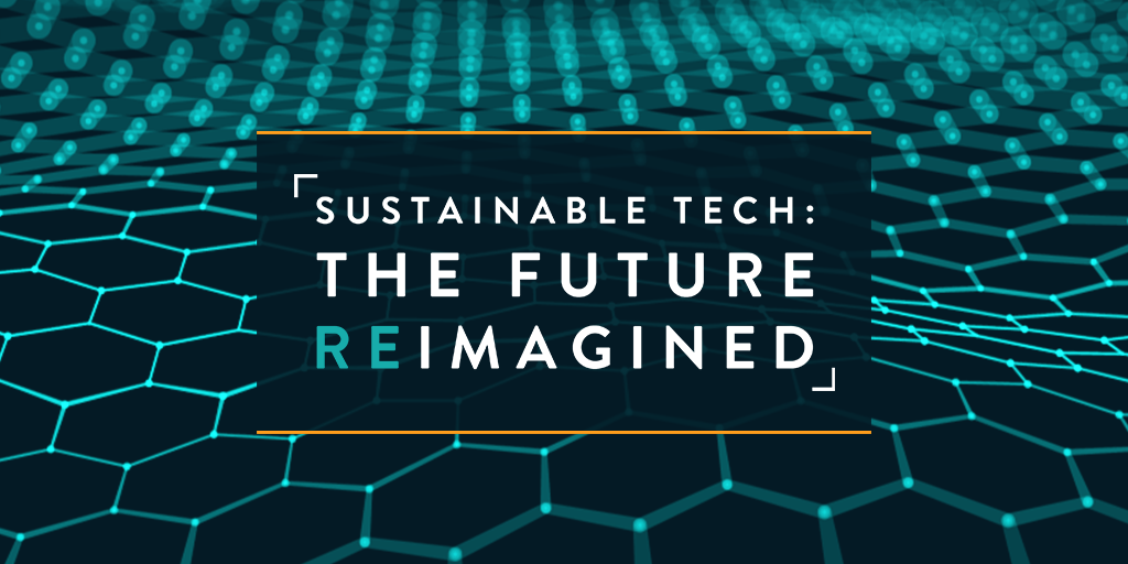 Sustainable Tech: The future reimagined